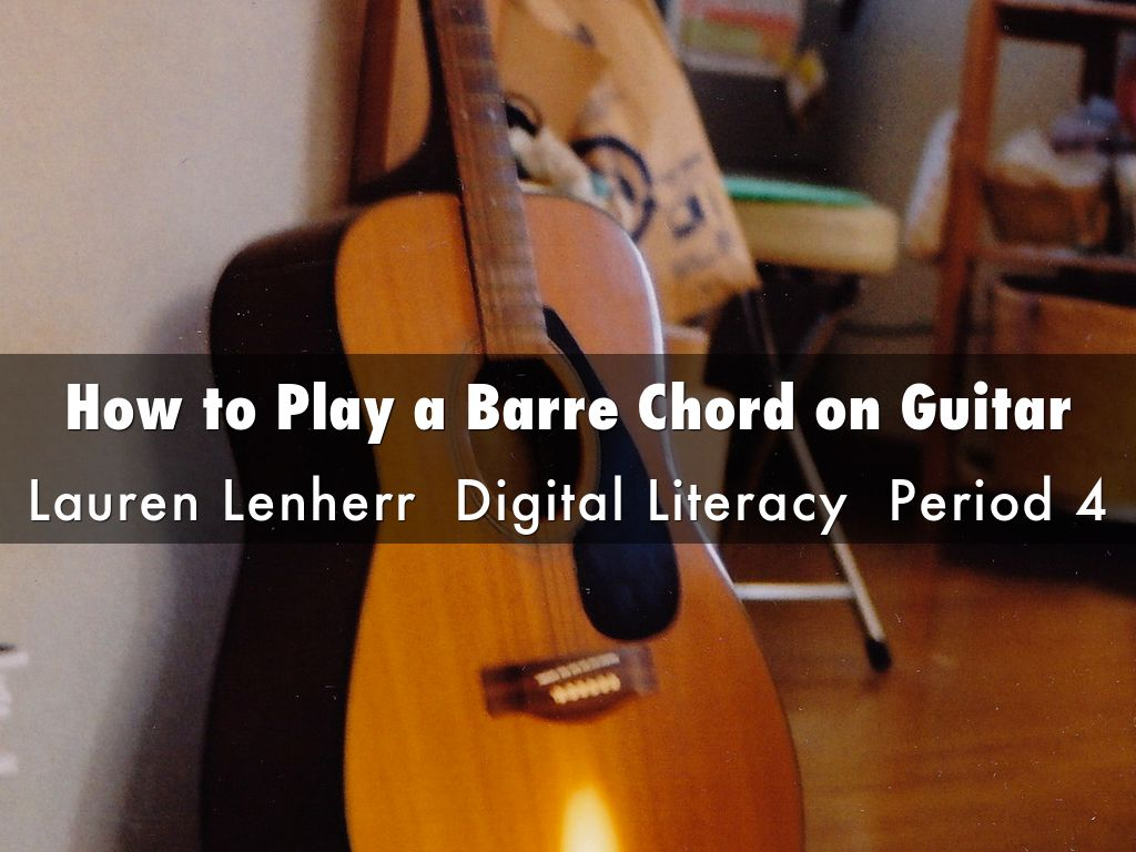 How To Play A Barre Chord On Guitar By Lauren Lenherr
