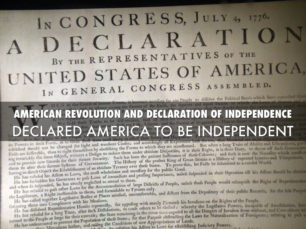the american revolution and the declaration of independence The declaration of independence by the beginning of 1775 the british government was already preparing for military action by this time north's supporters and the king himself saw no choice but force to bring the colonists back into line.