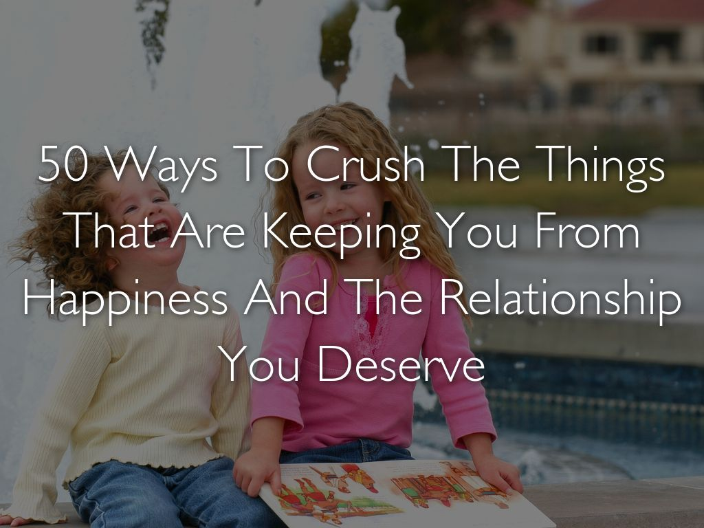 50 Ways To Crush The Things That Are Keeping You from Happiness And Success