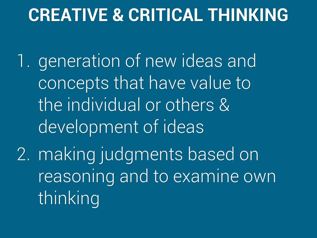 creative and critical thinking 2 Preparing creative and critical thinkers teachers can incorporate instruction in creative and critical thinking into the curriculum in a number of ways.