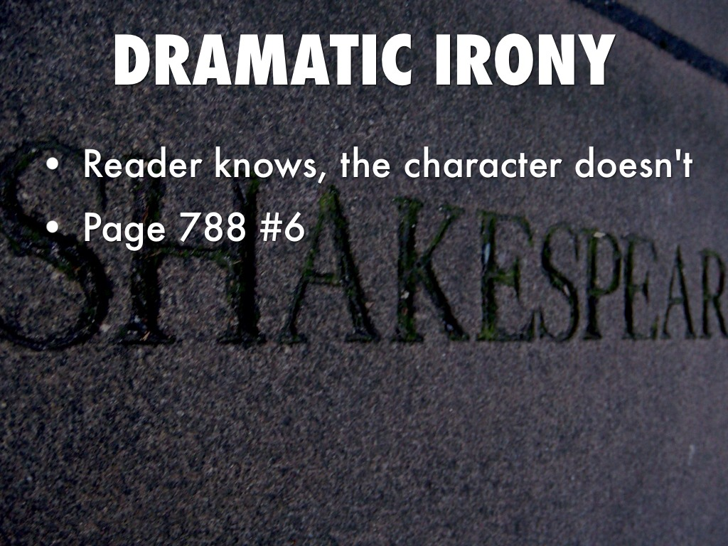 dramatic irony to build the character