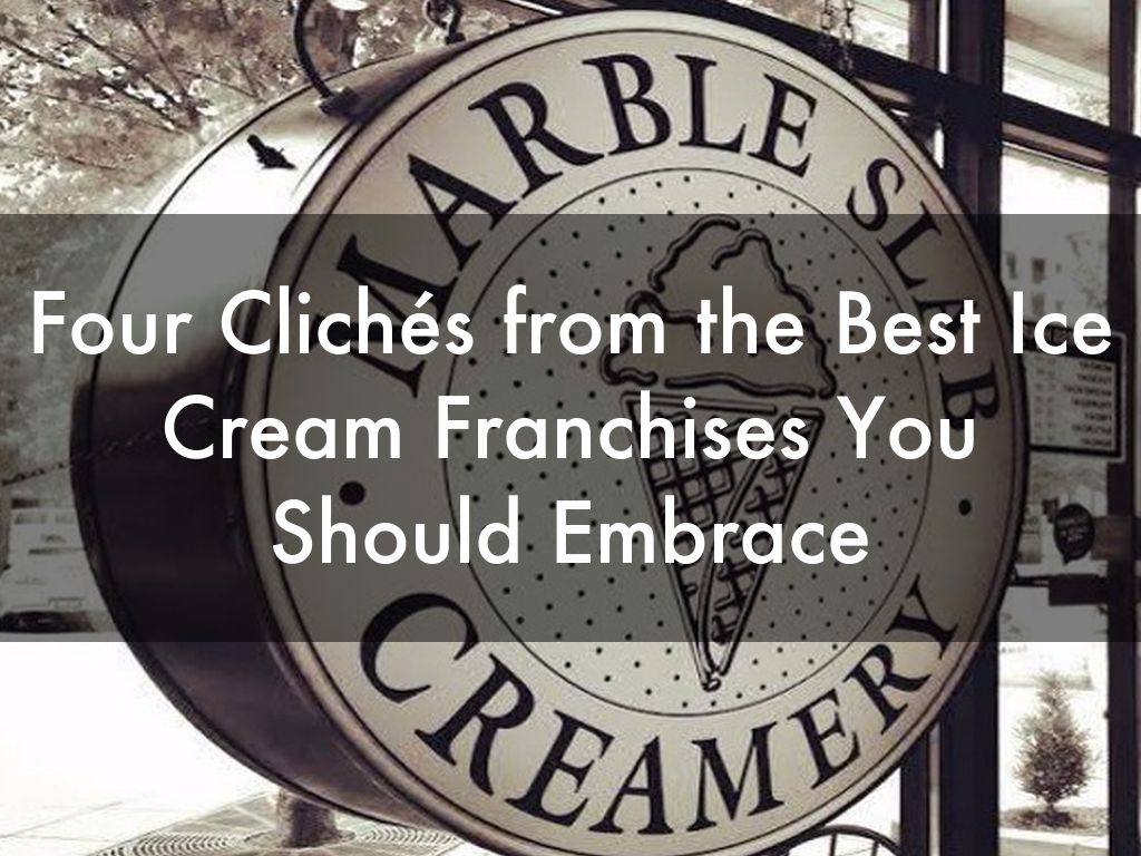 Four Clichés from the Best Ice Cream Franchises You Should Embrace