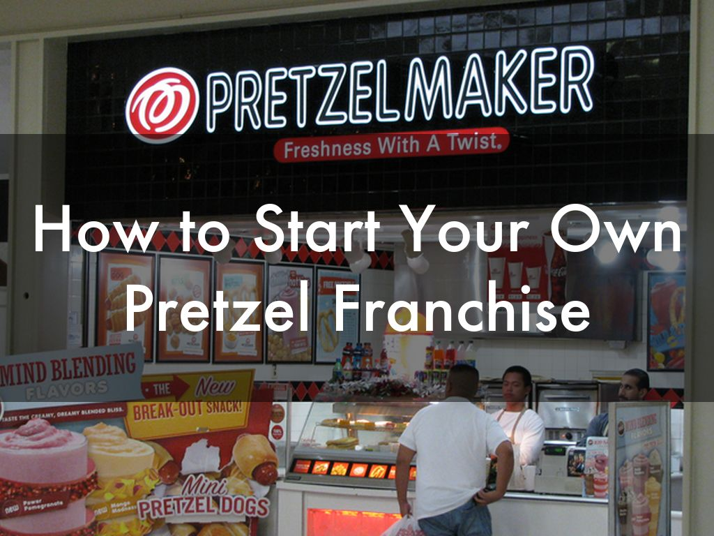 How To Start Your Own Pretzel Franchise