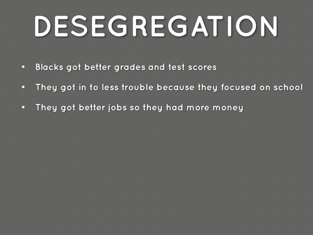 desegregation essay Civil rights movement: desegregation introduction in a nutshell in the early 1940s, a public opinion survey revealed that the vast majority of white americans believed blacks were content with their social and economic conditions.