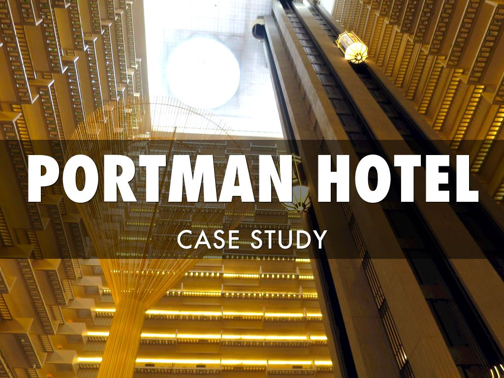 portman hotel case study analysis