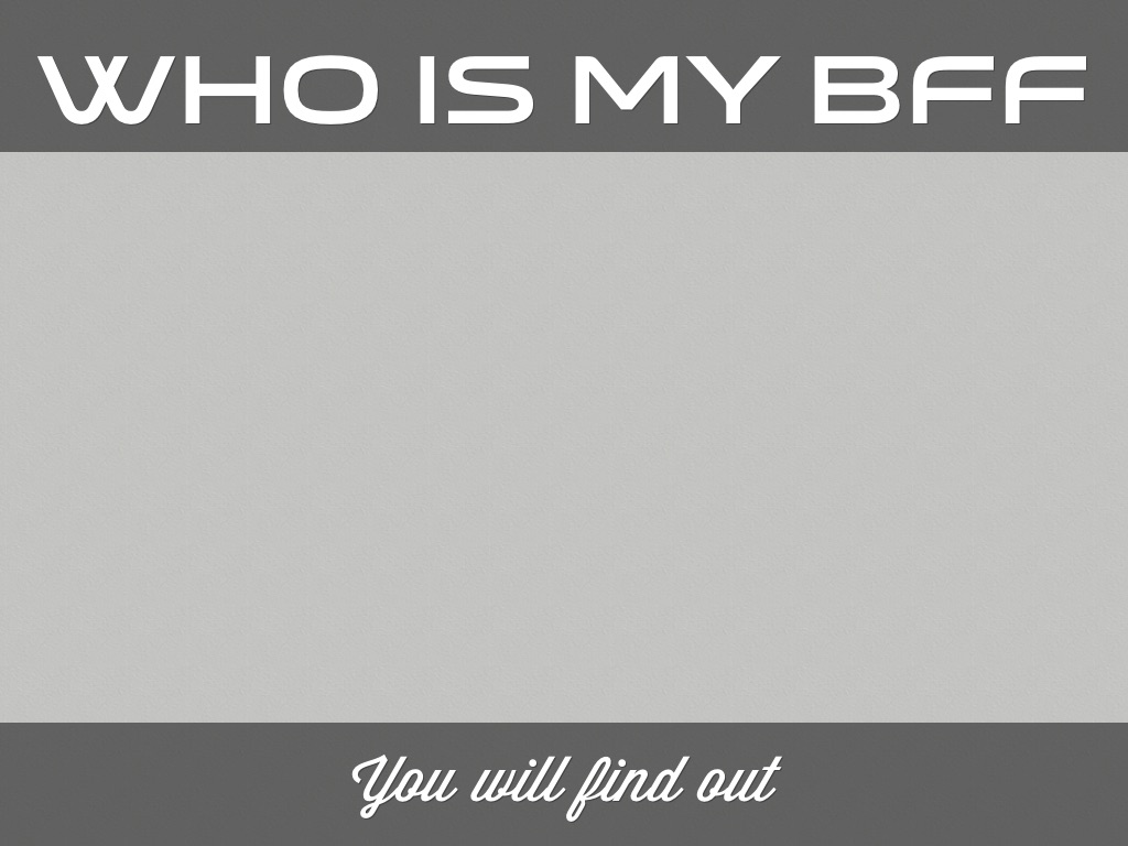 who's My B.f.f. ?