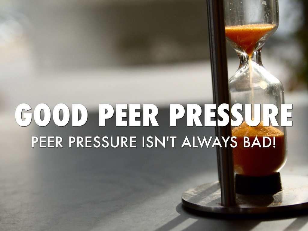 good peer pressure If you have problems with peer pressure, talk to a grown up you trust, like a parent kids who feel good about themselves are less vulnerable to peer pressure.