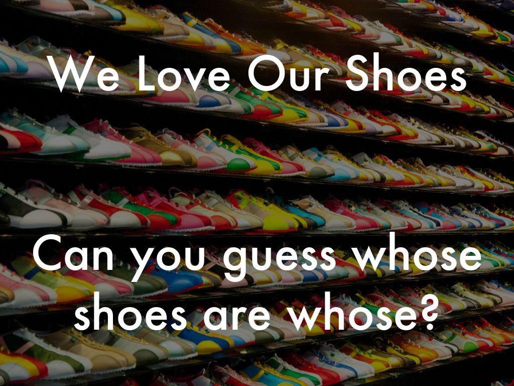 00aa34cc59 We Love Our Shoes Can you guess whose shoes are