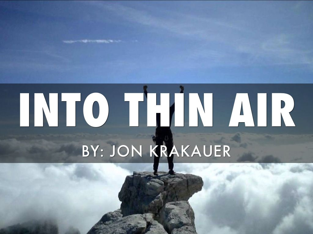into thin air by jon krakauer National bestseller a bank of clouds was assembling on the not-so-distant horizon, but journalist-mountaineer jon krakauer, standing on the summit of mt everest, saw nothing that suggested that a murderous storm was bearing down.