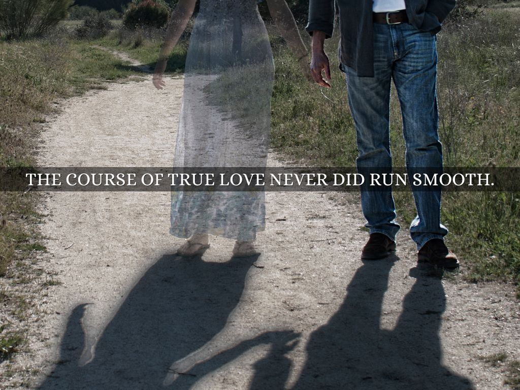 """the course of true love never did run smooth essay Midsummer night's dream """"the course of true love never did run smooth,"""" comments lysander, articulating one of a midsummer night's dream 's most important themes—that of the difficulty of love (ii134."""