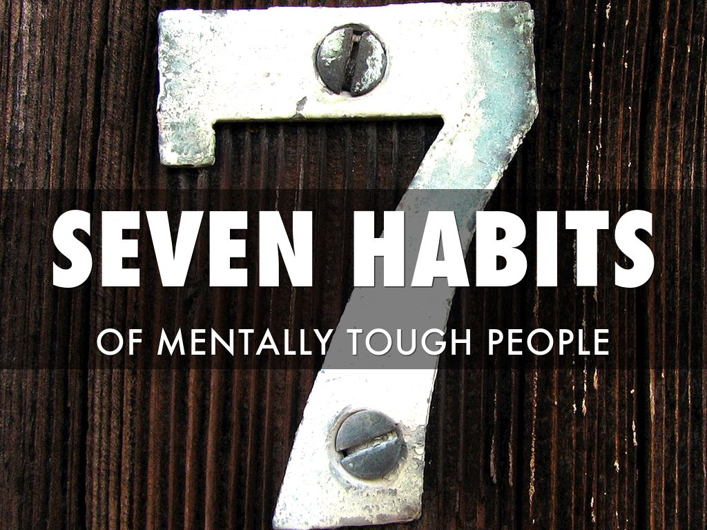 7 Habits Of Mentally Tough People