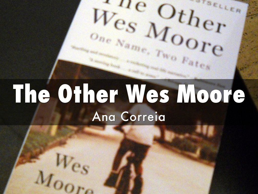 the other wes moore notes Wes moore (wes 2):the other wes moore his parents were mary and bernard  he had one brother, tony, who drastically influenced his life he also had a.