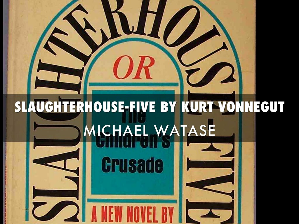slaughter house five by kurt vonnegut essay Slaughterhouse-five summary in 1969, kurt vonnegut jr was not especially well known or commercially successful, despite having already published five novels and two short story collections.