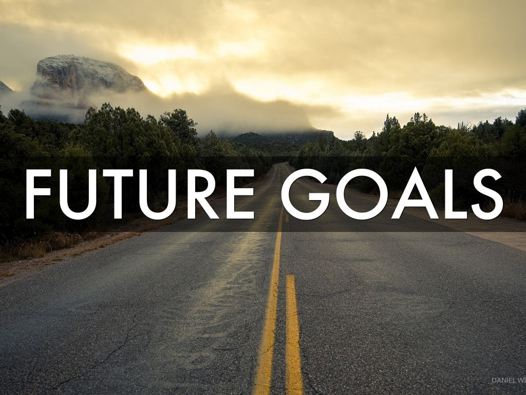 futute goals Setting goals will give you a sense of purpose, focus your limited time and energy on what's really important, and motivate you to achieve something that is meaningful to you.