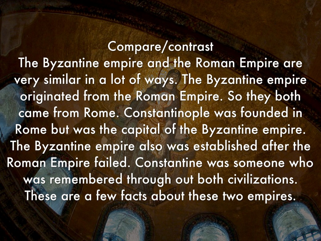 compare and contrast byzantine empire and Compare and contrast post-classical chinese dynasties the tang leaders worked hard to conquer the extent of their empire (from korea to turkestan).