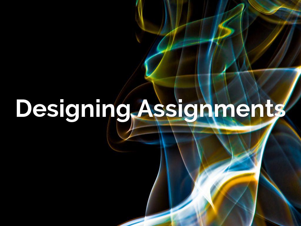 Designing Assignments by devshikha bose