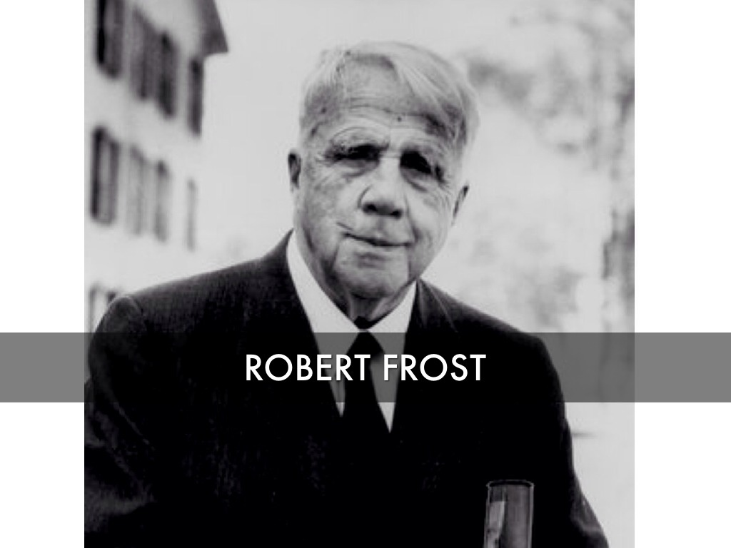 the early education and works of robert frost England's entry into the first world war hastened frost's return to america early in 1915 by the time he landed in new york city robert frost: the work of knowing (1977) and m s richardson, the ordeal of robert frost: the poet and his poetics (1997.