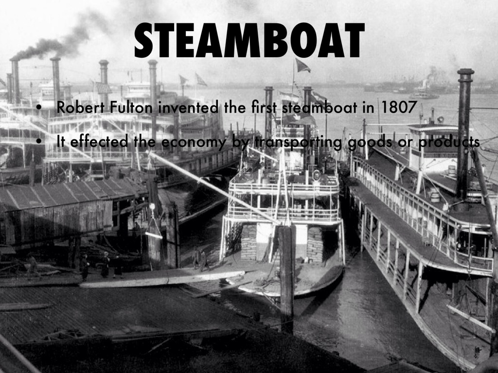 a history of steamboats an invention from the industrial revolution Industrial revolution point in human history, comparable to the invention of farming or the rise of the first city- steamboats carrying cargo.