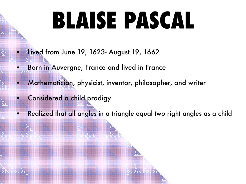 essay on blaise pascal Blaise pascal was a great mathematician who lived in 17th century france his mother was antoinette begon she died when blaise was three his father, etienne took.