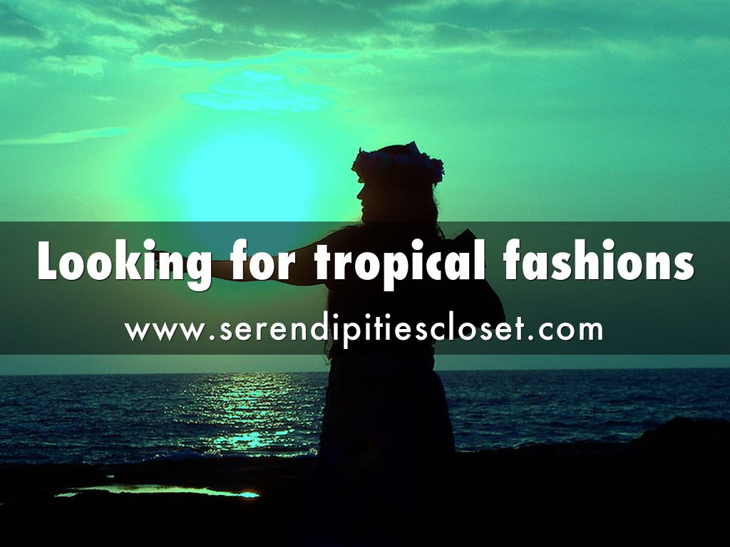 Looking for tropical fashions