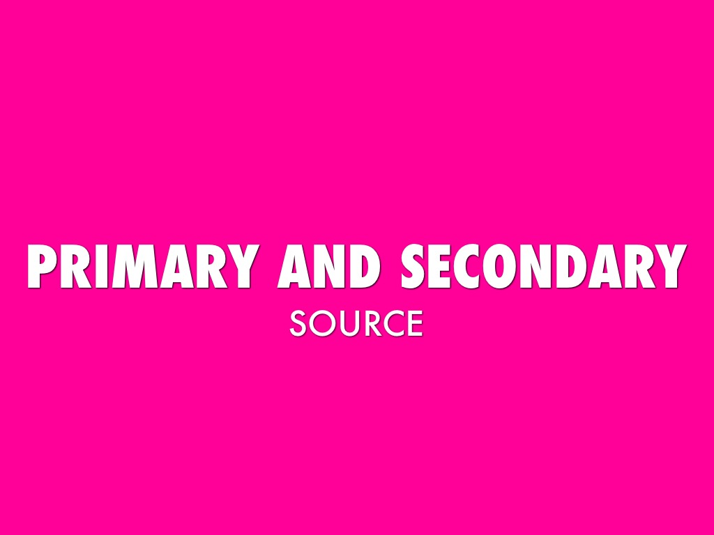 primary and secondary sources 2018-8-14  differentiating between primary and secondary sources time of publication material written close to the time of the event is often primary material.