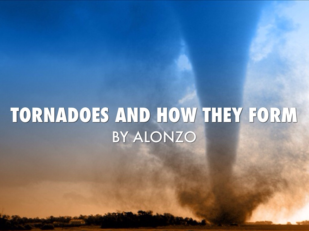 tornadoes and how they form by irichman1 ninofranco