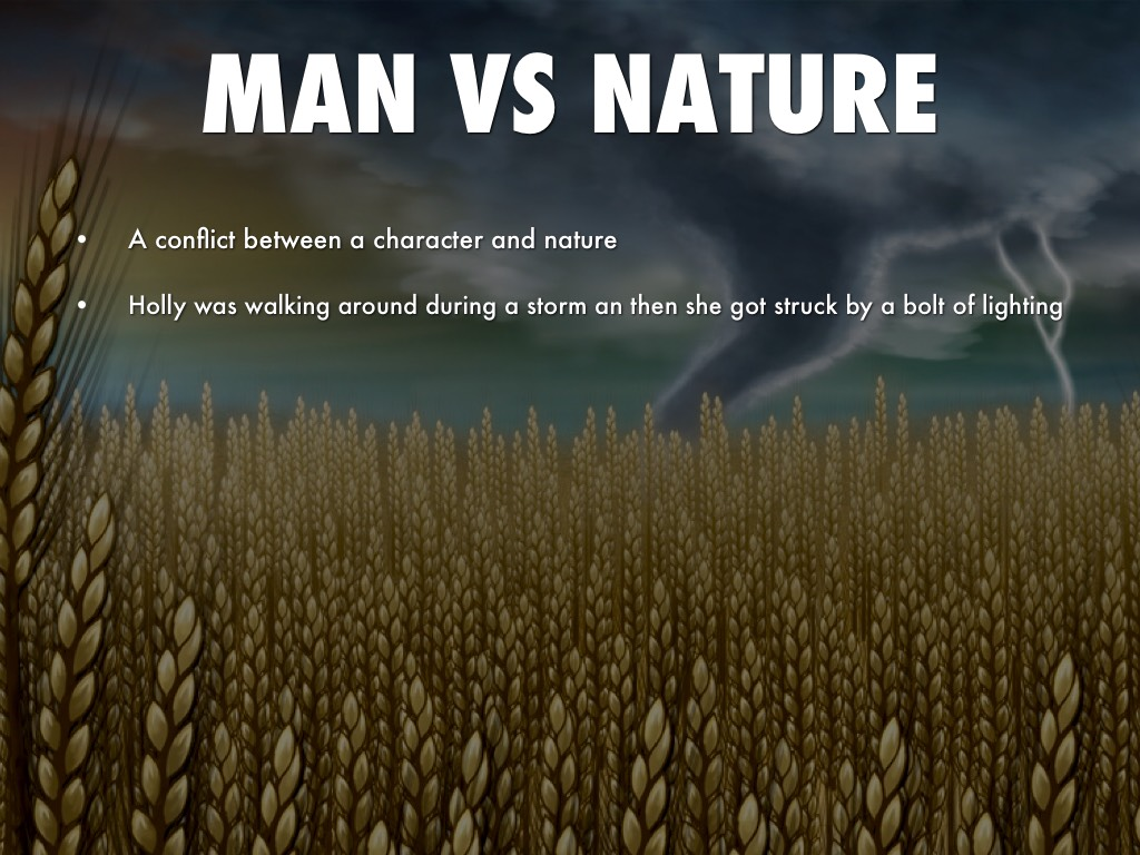 man nature conflict the consequences Nature conflict, the real victory for the hero is in resolving his own man vs self conflict, whether your hero is literally a man or literally a machine on the day of judgement: nature is, of course, epic.