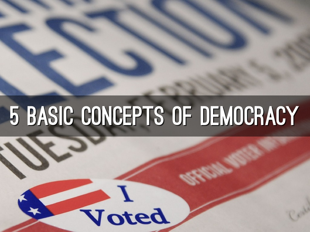 5 basic concepts of democracy essay In a democracy, every citizen has certain basic rights that the state cannot take away from them these rights are  5 what is democracy.