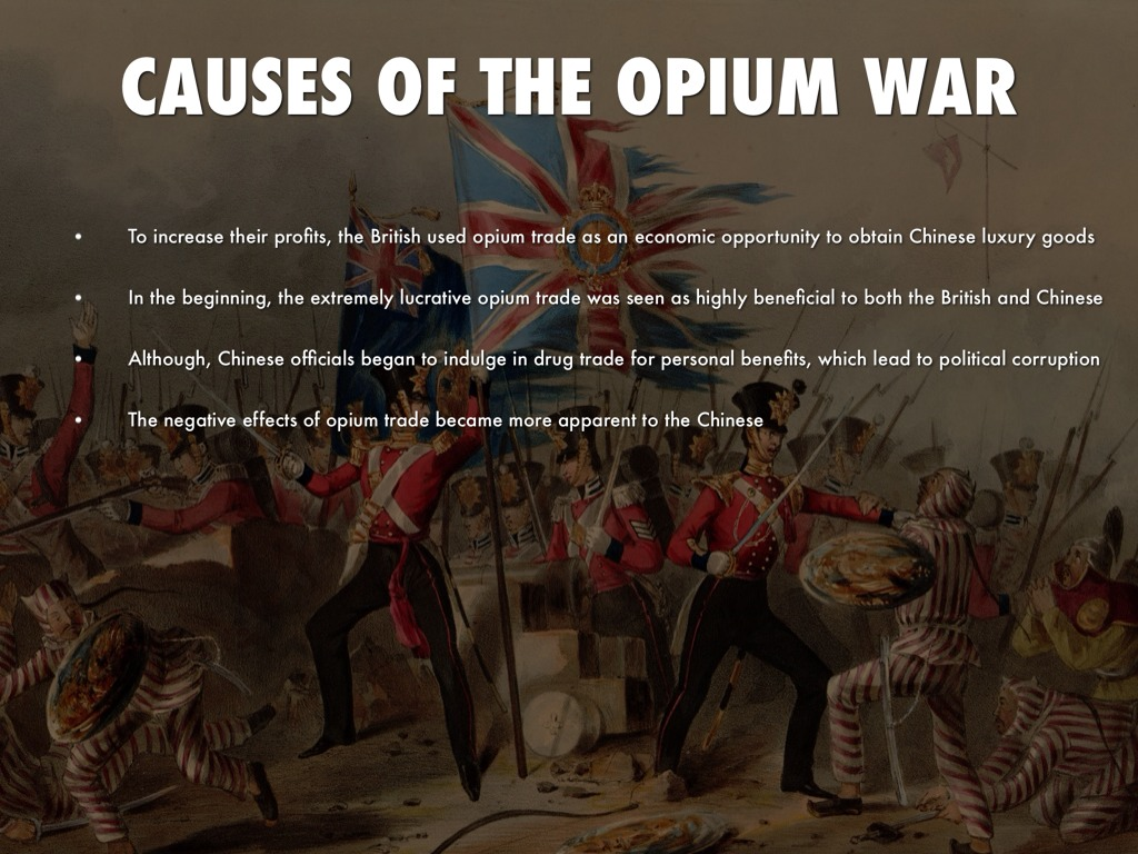 causes of the opium war Opium wars bibliography [1] opium wars is a term referring to two wars that britain [2] fought against imperial china [3] in the middle of the nineteenth century, presumably over the attempts of the chinese authorities to stop the growing influx of foreign-produced opium.