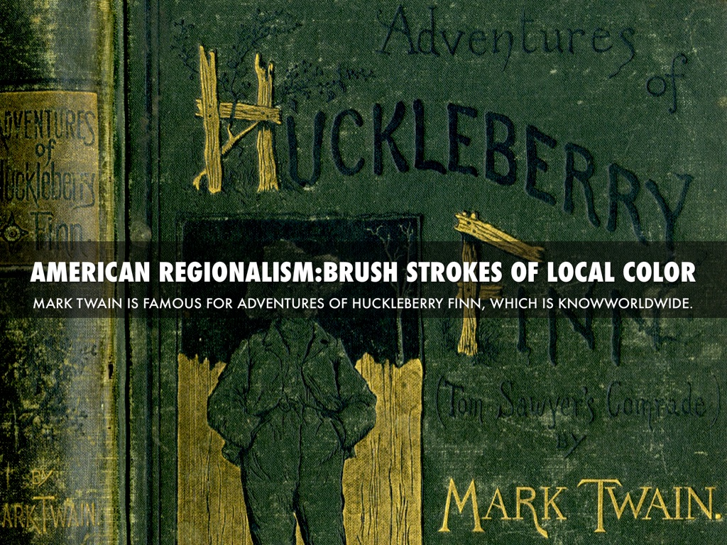 local color and huckleberry finn Regionalism and humor in huck finn essayseffective message through dialect, regionalism, and humor in mark his writing also flourished in the use of local color.
