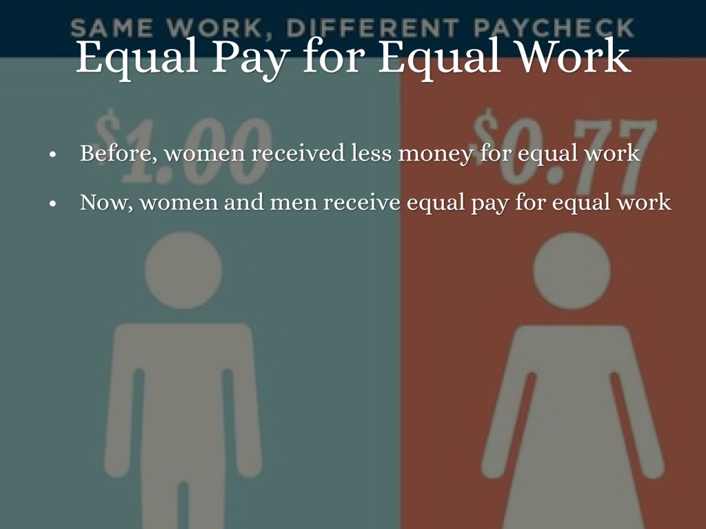 equal pay for equal work Equal pay for equal work january 2, 2016 in diversity despite the equal pay act of 1963, women still experience a discrepancy in pay compared to their male counterparts.
