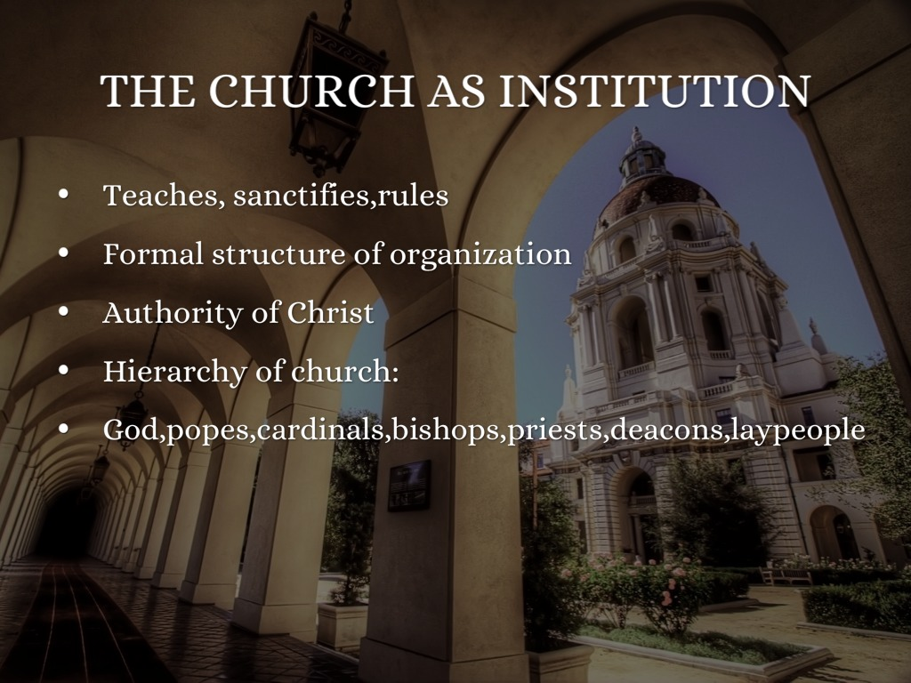 church as institution and church as Can both views be incorporated into one understanding of the church and church renewal that affirms both the necessity of a present, vital experience of christian community and discipleship and also the validity of the church in its more institutional form.