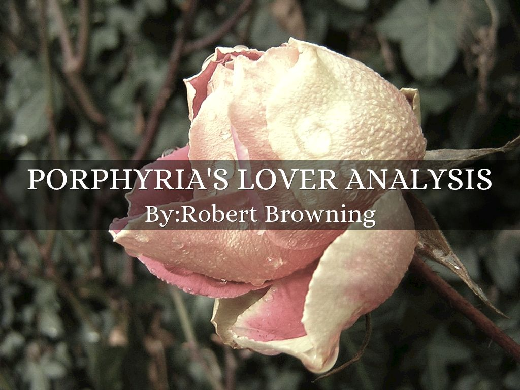 porphyrias lover analysis Immediately download the porphyria's lover summary, chapter-by-chapter analysis, book notes, essays, quotes, character descriptions, lesson plans, and more - everything you need for studying or teaching porphyria's lover.