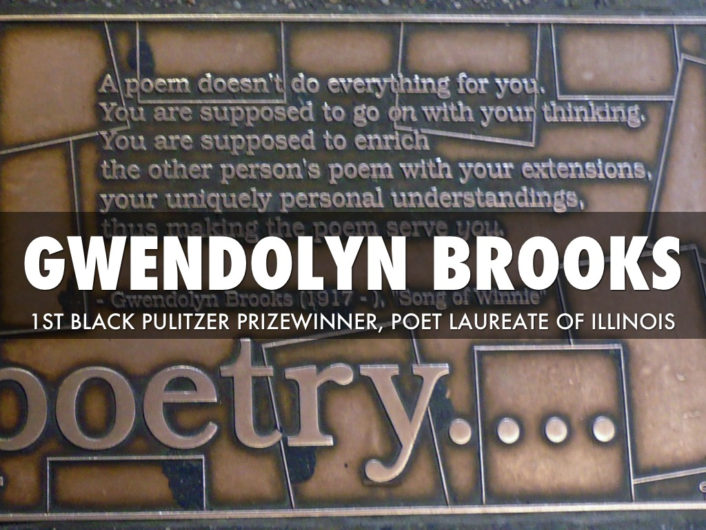 a description of gwendolyn brooks as a black poet from kansas Chicago is all abuzz about the centennial of gwendolyn brooks' birthday one of the most highly regarded, highly influential, and widely read poets of 20th-century american poetry, brooks was a much-honored poet, even in her lifetime, with the distinction of being the first black author to win the pulitzer prize.