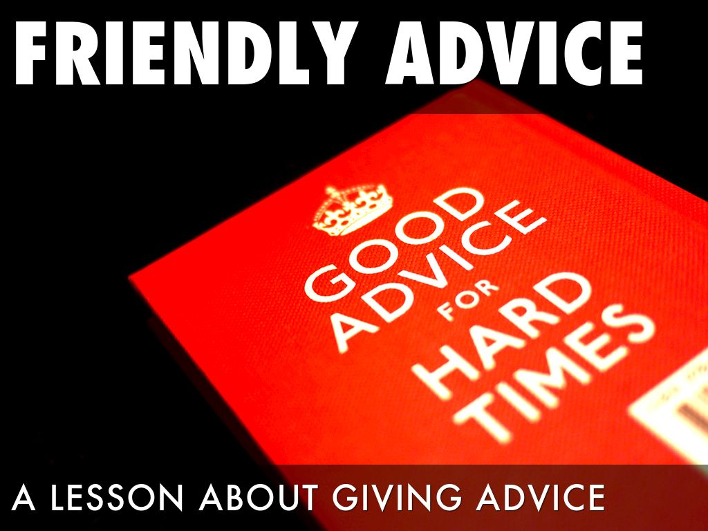 good advice Advice sayings and quotes below you will find our collection of inspirational, wise, and humorous old advice quotes, advice sayings, and advice proverbs, collected over the years from a variety of sources.