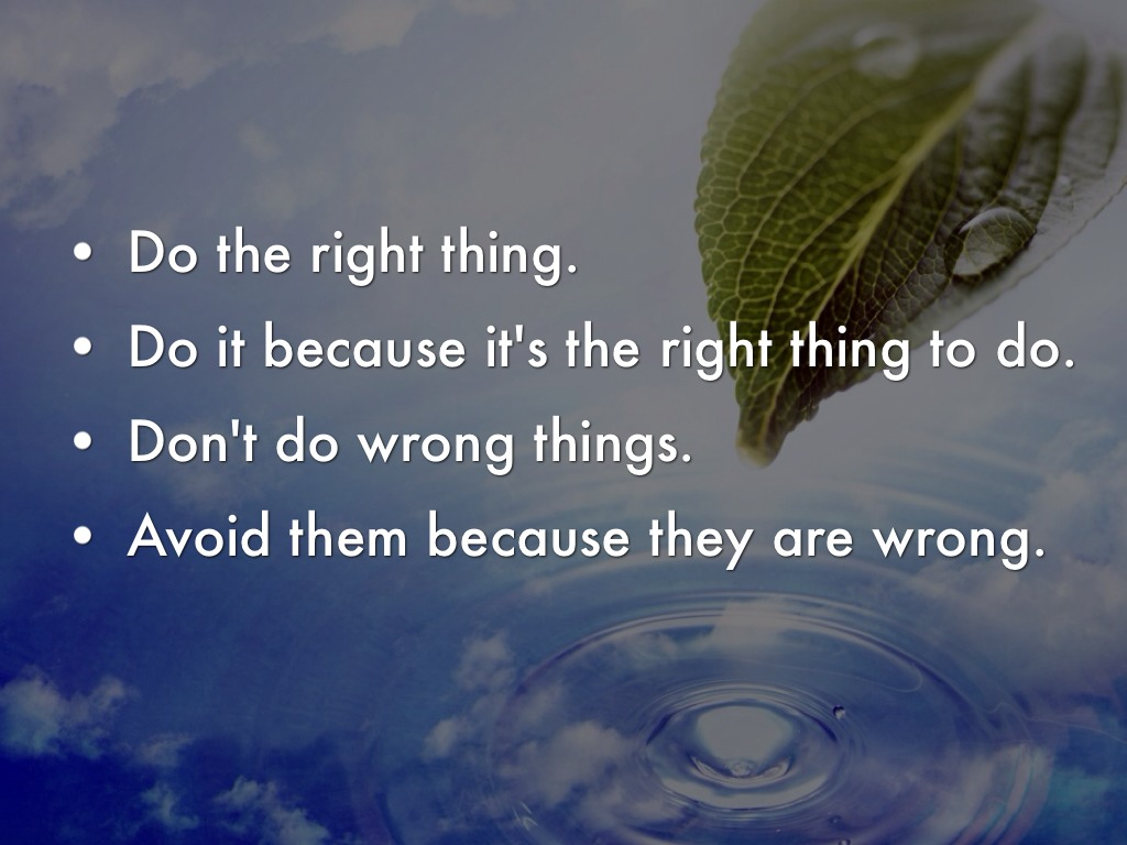 ethics do the right thing Virtue ethics is currently one of three major approaches in normative ethics it may, initially, be identified as the one that emphasizes the virtues, or moral.