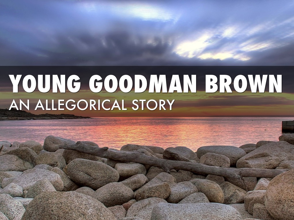 young goodman brown allegory Sample student essay on hawthorne's young the reader must not look at young goodman brown as just a suspenseful story but also see the many forms of symbolism.