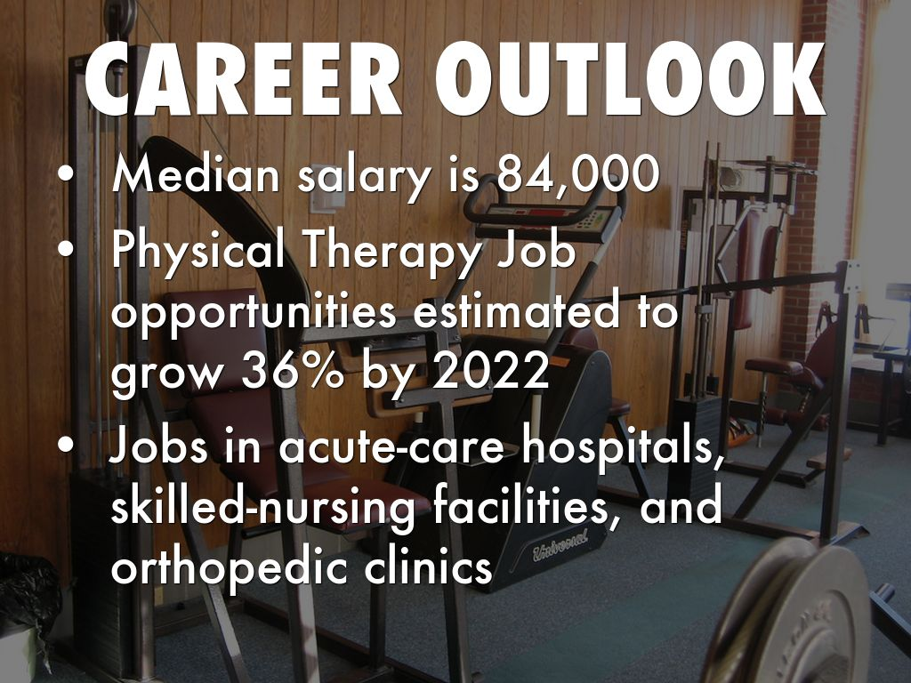Job opportunities in physical therapy - Career Outlook Median Salary Is 84 000 Physical Therapy Job Opportunities