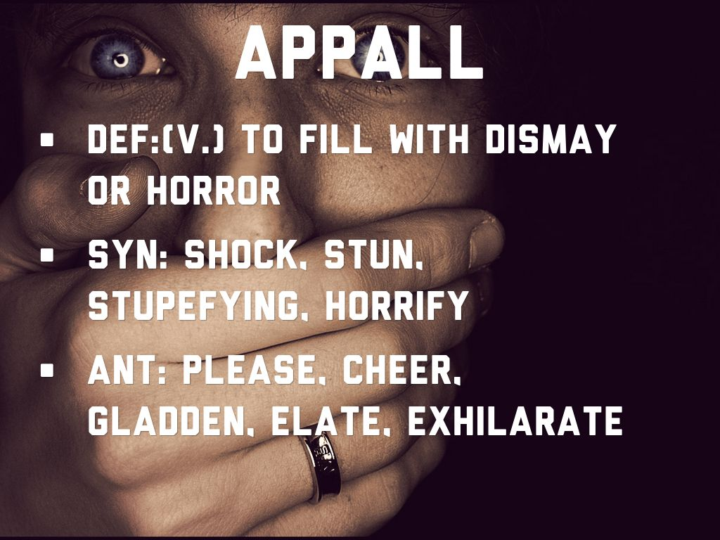 alacrity alleviate antithesis appall bellicose Examples of how to use the word appall in a sentence definitions, synonyms and translations are also available.