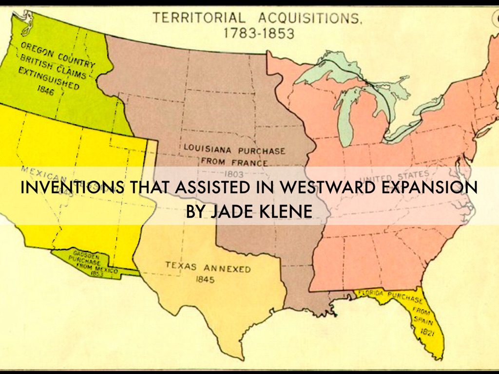 Inventions That Helped Westward Expansion By Jade - Us territorial acquisitions