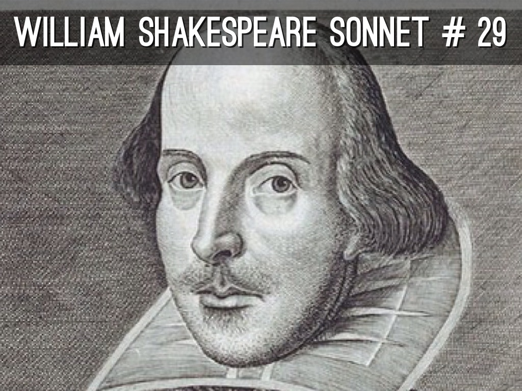 shakespeare sonnet 29 Introduction to threading shakespeare's sonnets any reader approaching the complete shakespearian sonnets for the first time will probably have been moved to do so by sampling a handful of.