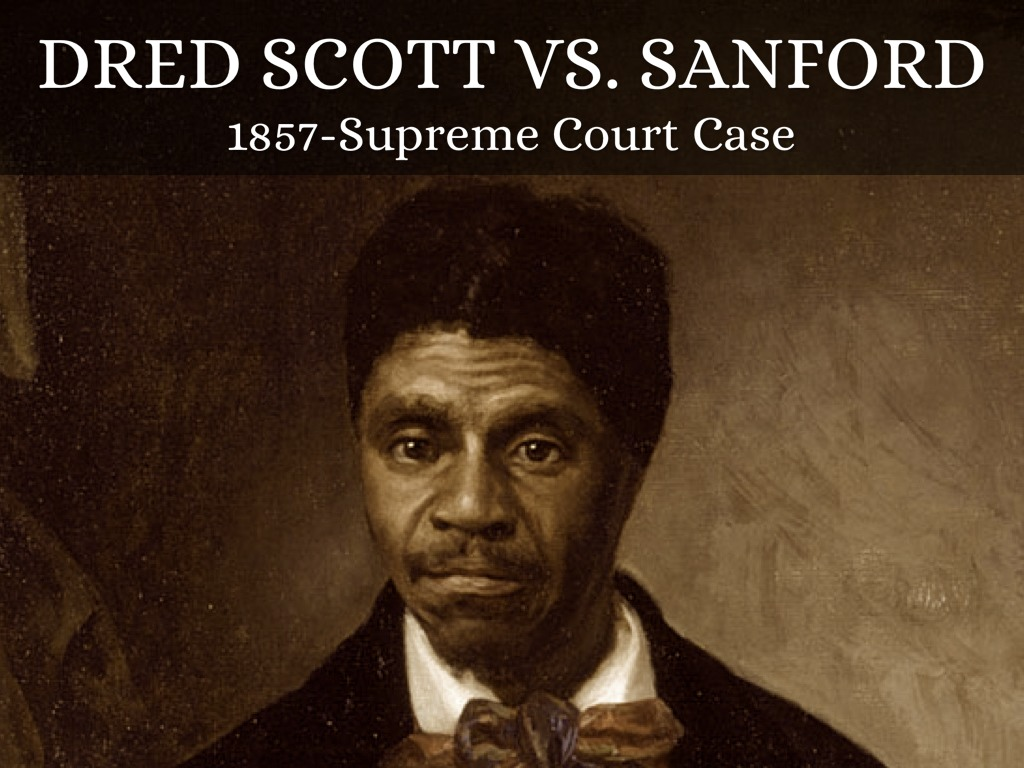 dred scott vs sanford 1857 1857: resource bank contents: click here for the text of this historical document in march of 1857, the united states supreme court, led by chief justice roger b.