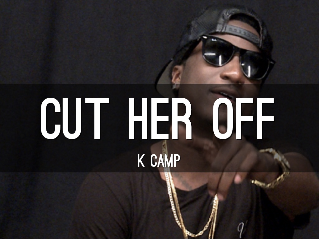 Watch Cut Her Off Remix by K Camp online at vevocom Discover the latest music videos by K  Cut Her Off Remix Official Video  Cut Her Off 0 View K Camp