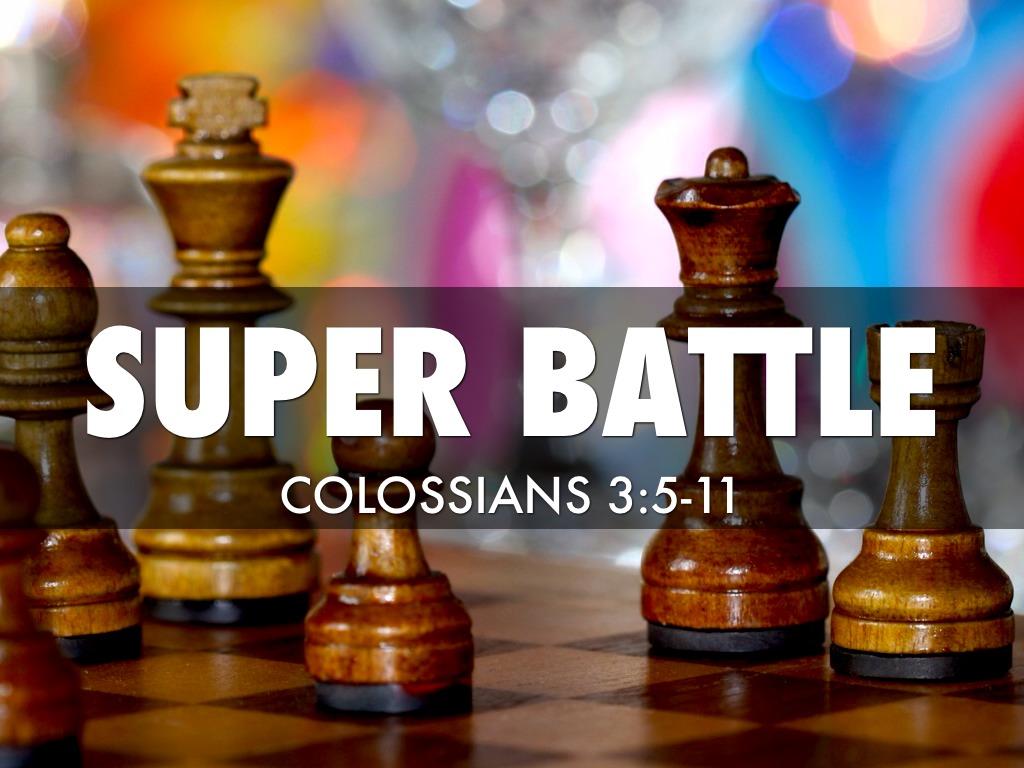 Super Battle Colossians 3:5-11 By Scott Cappleman