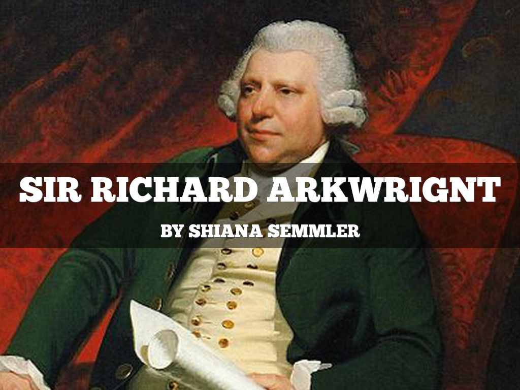 richard arkwright successful essay Sir richard arkwright was born in 1732 in preston he was one of the first people to use machinery on a large scale as a substitute for hand labouring textile manufactures he served his apprenticeship as a barber and then became a wig maker this gave him the opportunity to travel around the country collecting continue reading.
