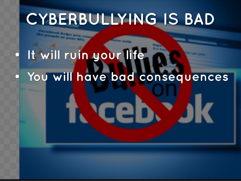 cyberbullying is bad Face-to-face bullying worse than cyber-attacks, students say date: march 11, 2015 source: queensland university of technology summary: face-to-face bullying is more.