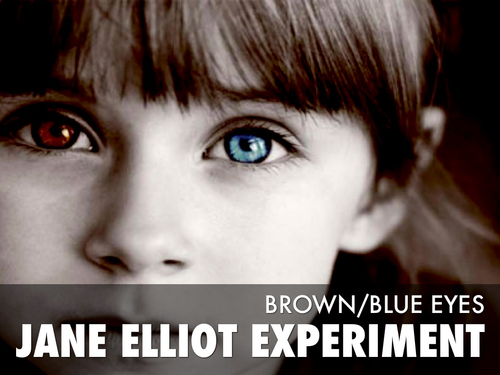 jane elliots experiment Jane elliot was born in 1933 in riceville, iowa she works as an american teacher and as a anti-racism activist she first created the blue eyes/brown eyes experiment in the 1960s were she first performed it on the school children under her care this established her career in diversity training.