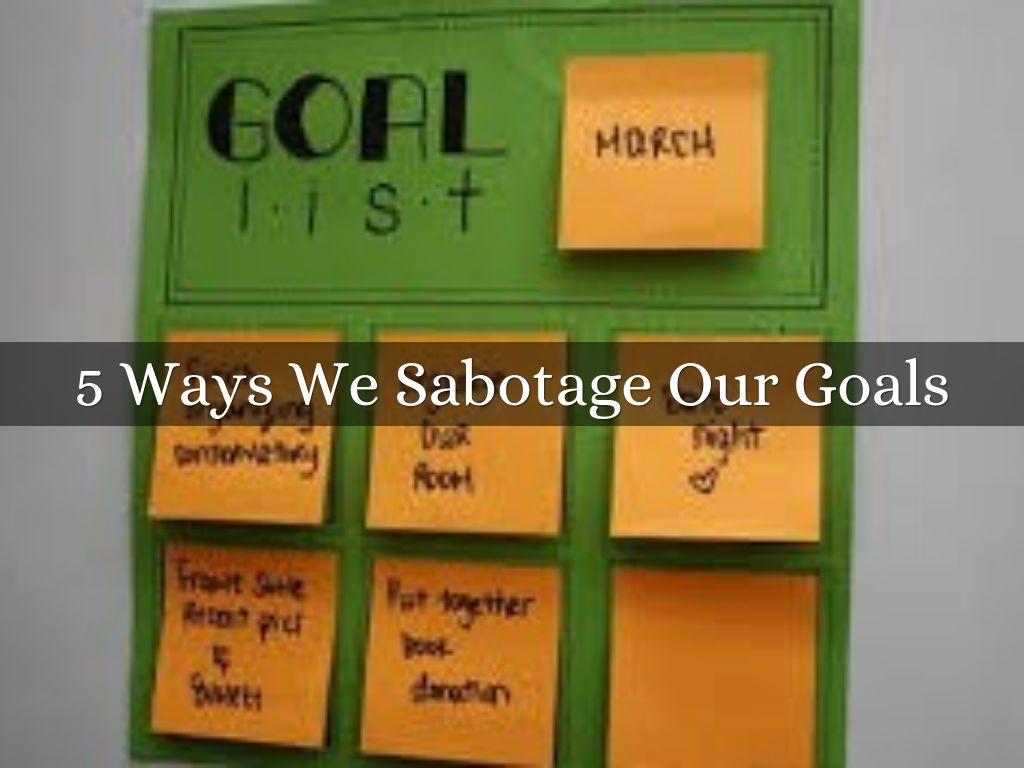 5 Ways We Sabotage Our Goals