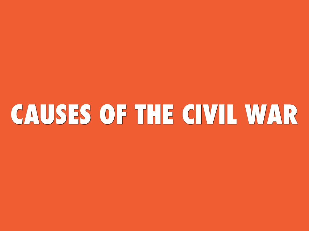 outline of causes for civil war A common assumption to explain the cause of the american civil war was that the north was no longer willing to tolerate slavery as being part of the fabric of us a.