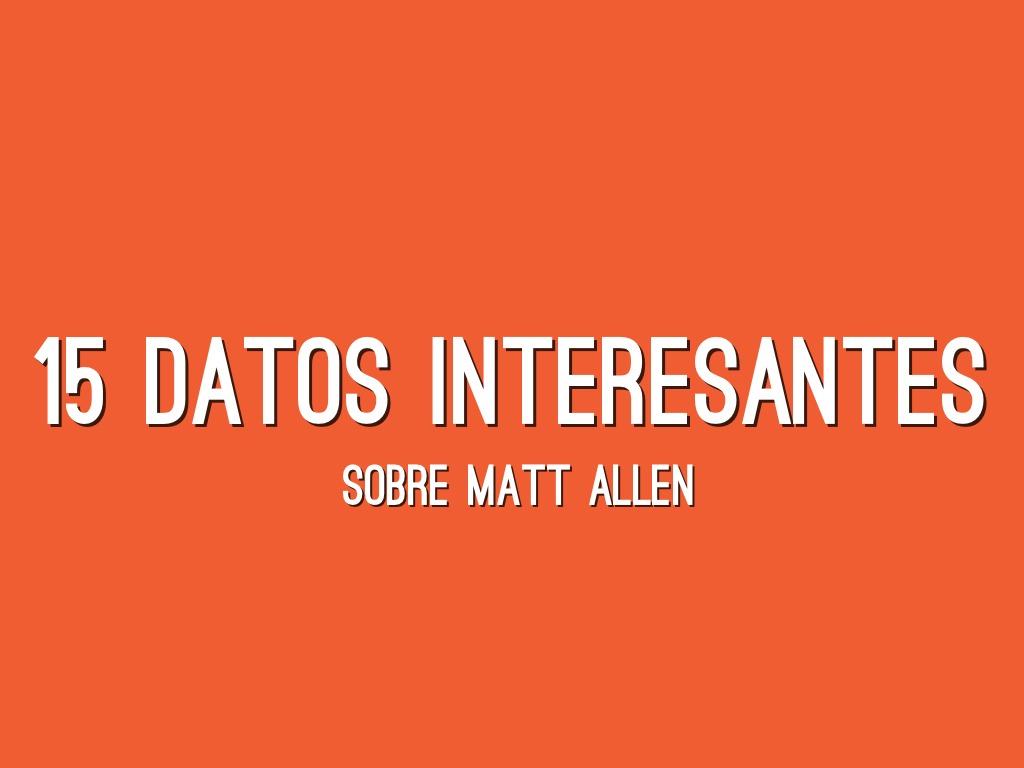 15 Datos Interesantes Sobre Matt Allen